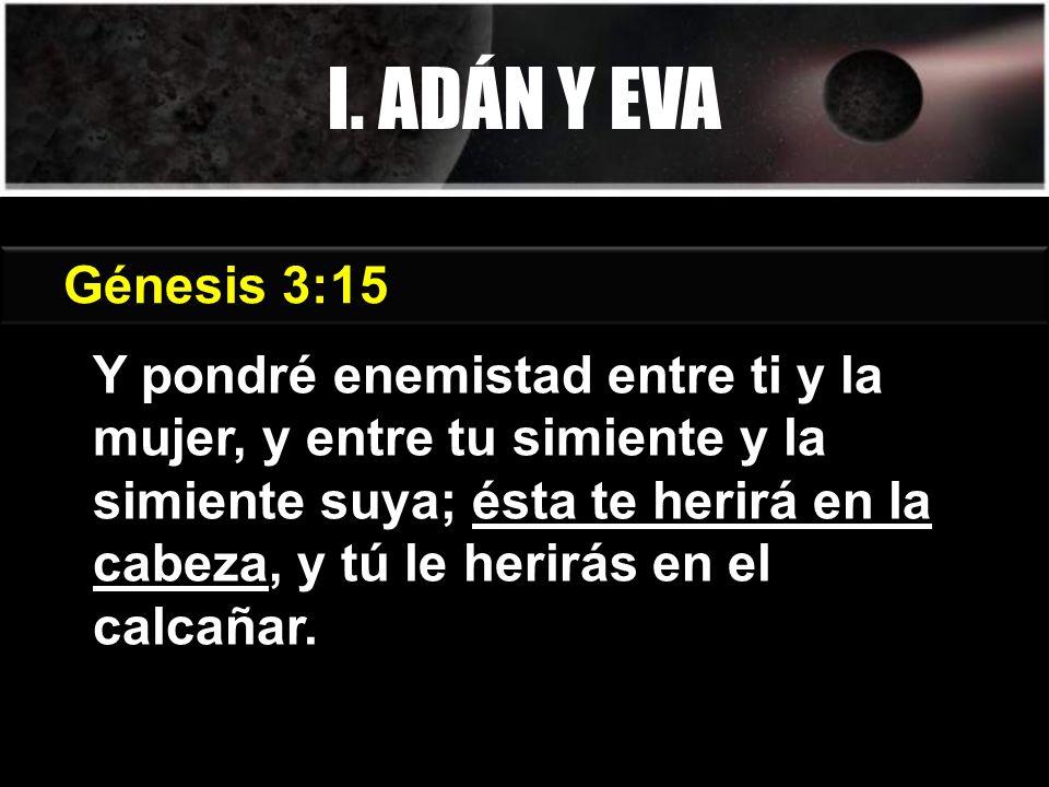 I. ADÁN Y EVA Génesis 3:15 Génesis 3:15