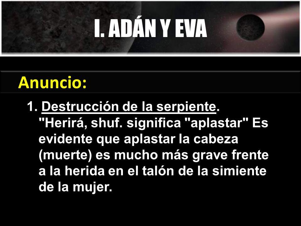 I. ADÁN Y EVA Anuncio: Génesis 3:15 1. Destrucción de la serpiente.
