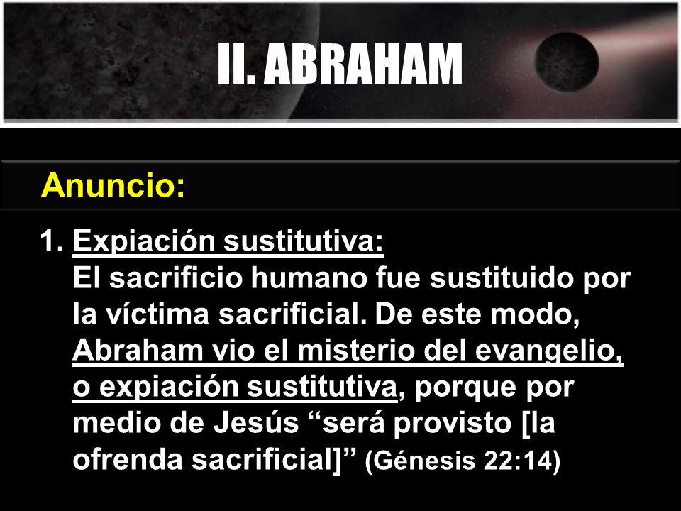 II. ABRAHAM Génesis 3:15 Anuncio: 1. Expiación sustitutiva: