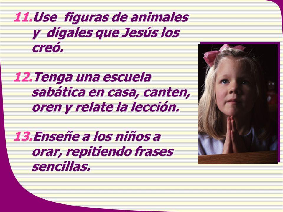 Use figuras de animales y dígales que Jesús los creó.