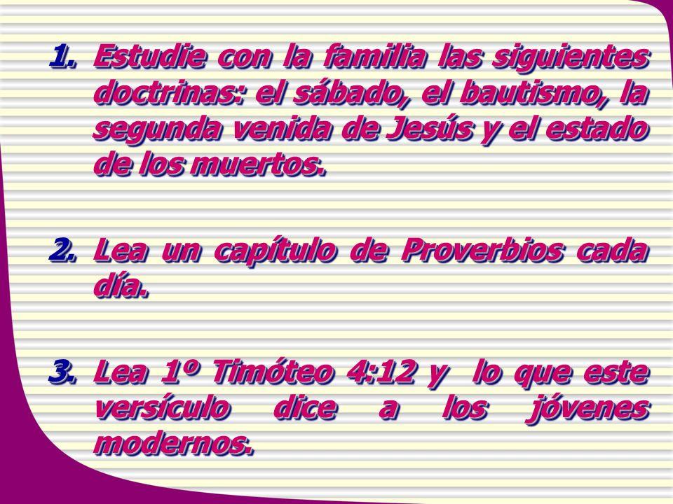 Estudie con la familia las siguientes doctrinas: el sábado, el bautismo, la segunda venida de Jesús y el estado de los muertos.