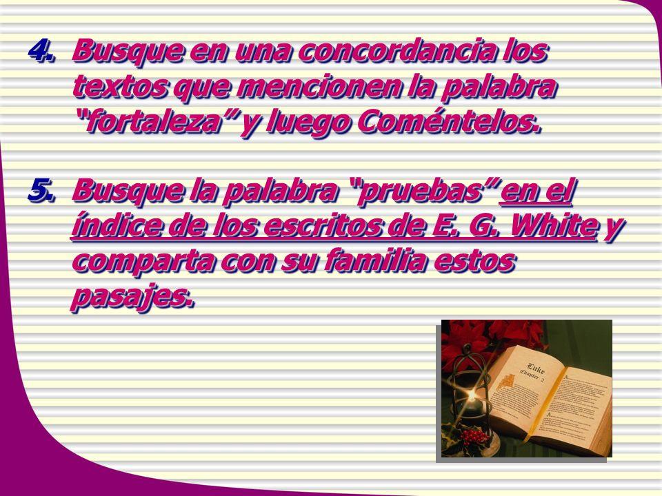 Busque en una concordancia los textos que mencionen la palabra fortaleza y luego Coméntelos.