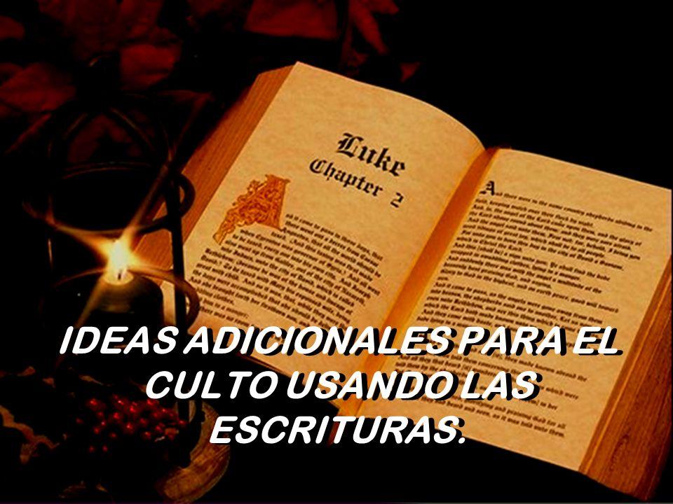 IDEAS ADICIONALES PARA EL CULTO USANDO LAS ESCRITURAS.