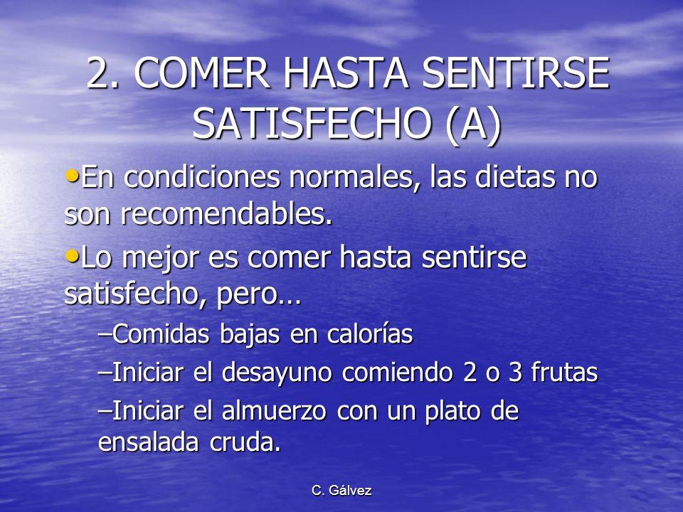 2. COMER HASTA SENTIRSE SATISFECHO (A)