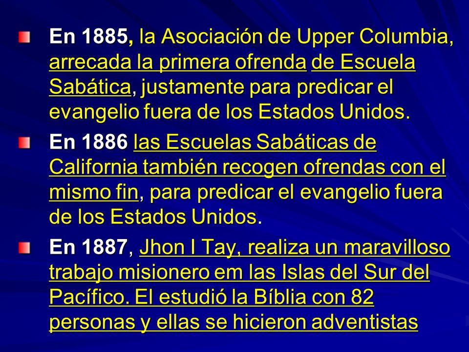 En 1885, la Asociación de Upper Columbia, arrecada la primera ofrenda de Escuela Sabática, justamente para predicar el evangelio fuera de los Estados Unidos.