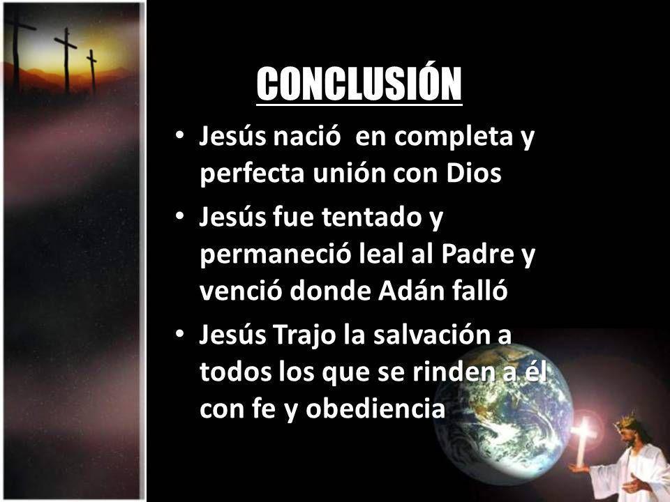 CONCLUSIÓN Jesús nació en completa y perfecta unión con Dios