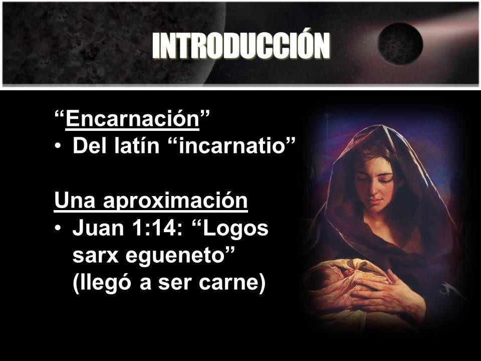INTRODUCCIÓN Encarnación Del latín incarnatio Una aproximación