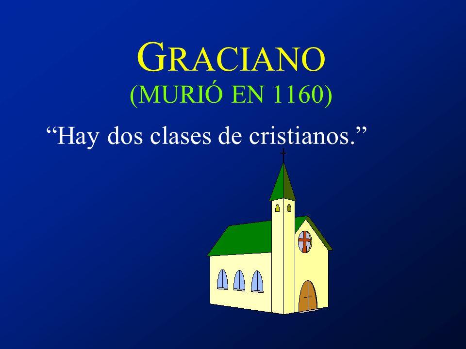GRACIANO (MURIÓ EN 1160) Hay dos clases de cristianos.