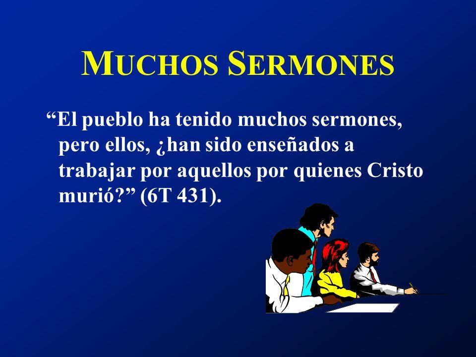 MUCHOS SERMONES El pueblo ha tenido muchos sermones, pero ellos, ¿han sido enseñados a trabajar por aquellos por quienes Cristo murió (6T 431).