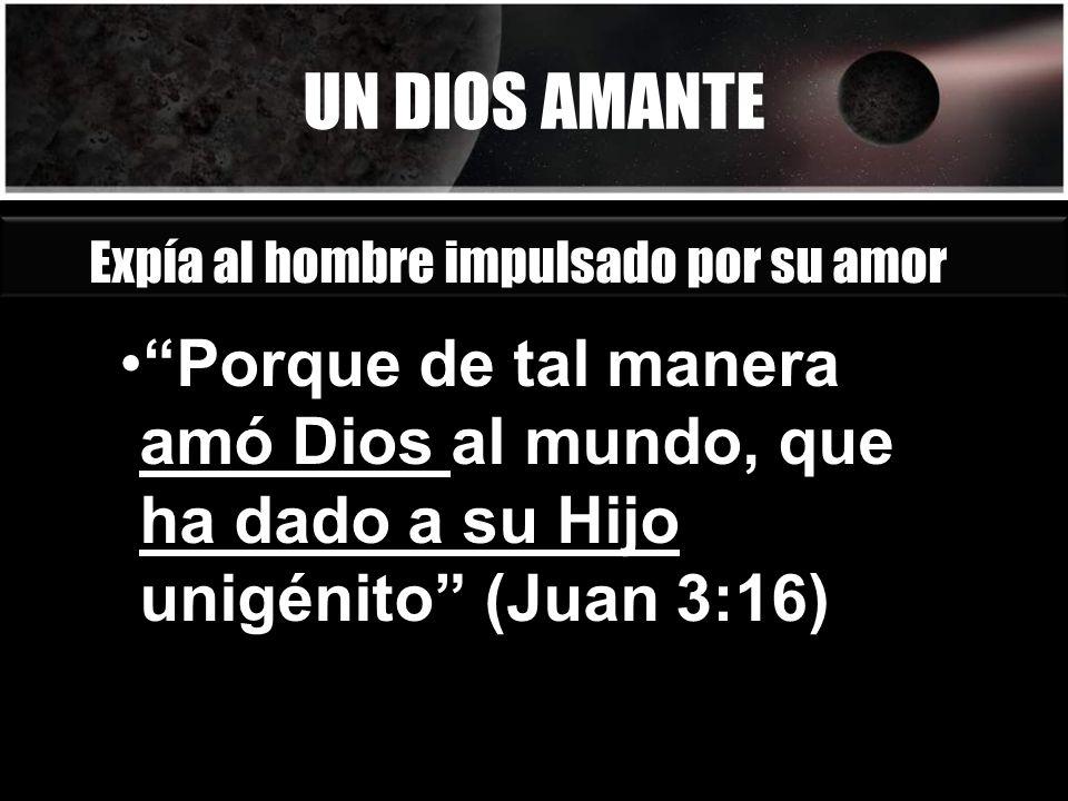 UN DIOS AMANTE Expía al hombre impulsado por su amor.