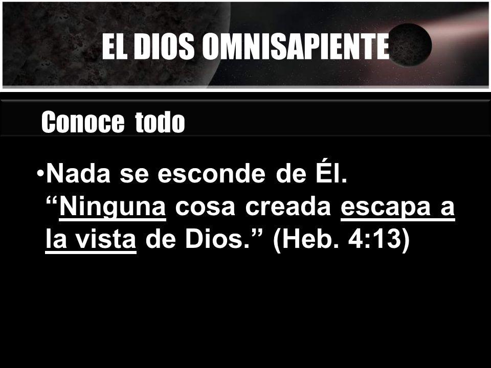 EL DIOS OMNISAPIENTE Conoce todo