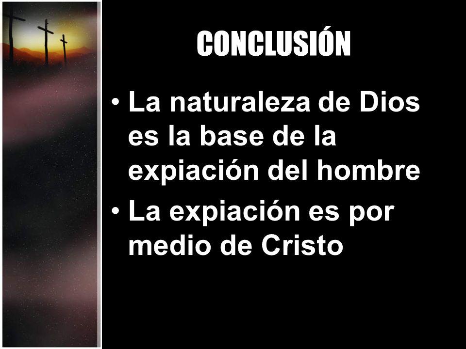 CONCLUSIÓN La naturaleza de Dios es la base de la expiación del hombre