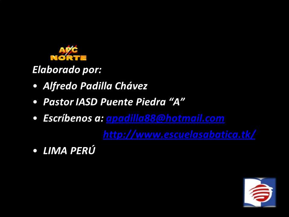 Elaborado por: Alfredo Padilla Chávez. Pastor IASD Puente Piedra A Escríbenos a: apadilla88@hotmail.com.