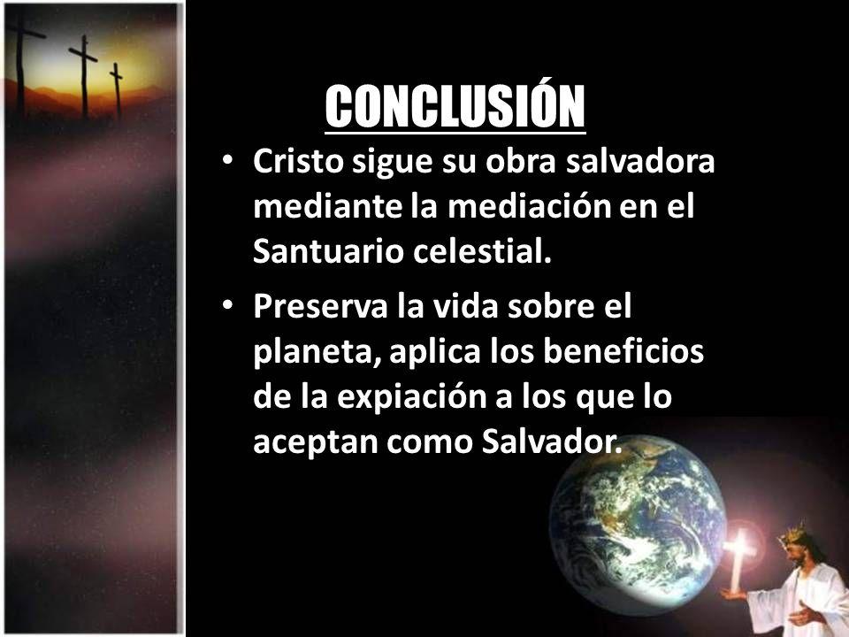 CONCLUSIÓN Cristo sigue su obra salvadora mediante la mediación en el Santuario celestial.
