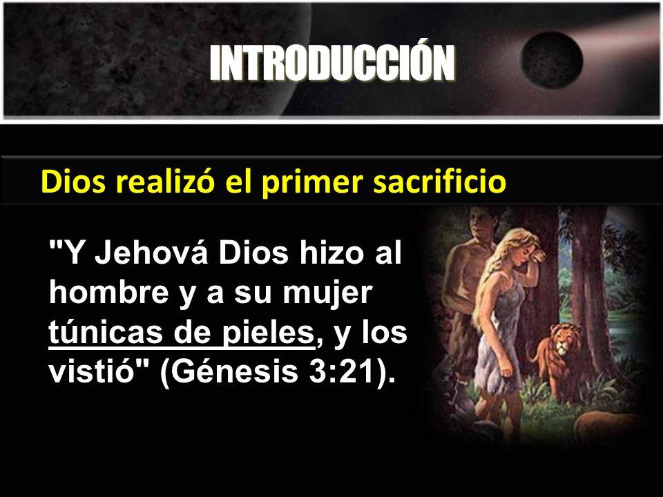 INTRODUCCIÓN Dios realizó el primer sacrificio