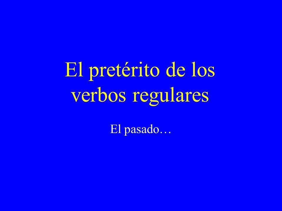 El pretérito de los verbos regulares