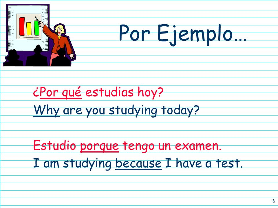 Por Ejemplo… ¿Por qué estudias hoy Why are you studying today