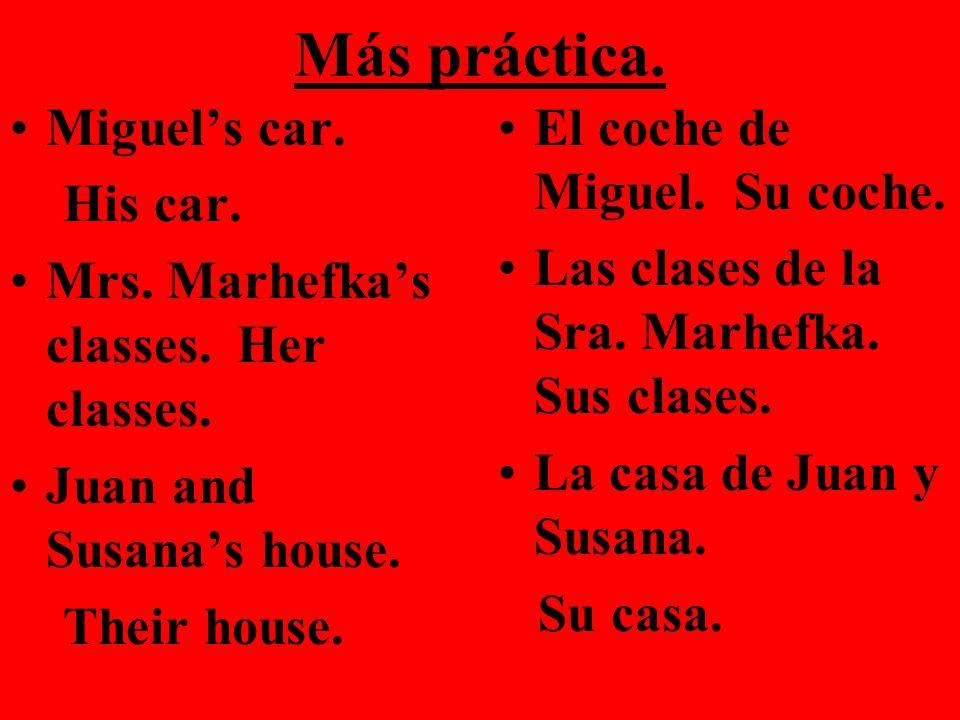 Más práctica. Miguel's car. His car.