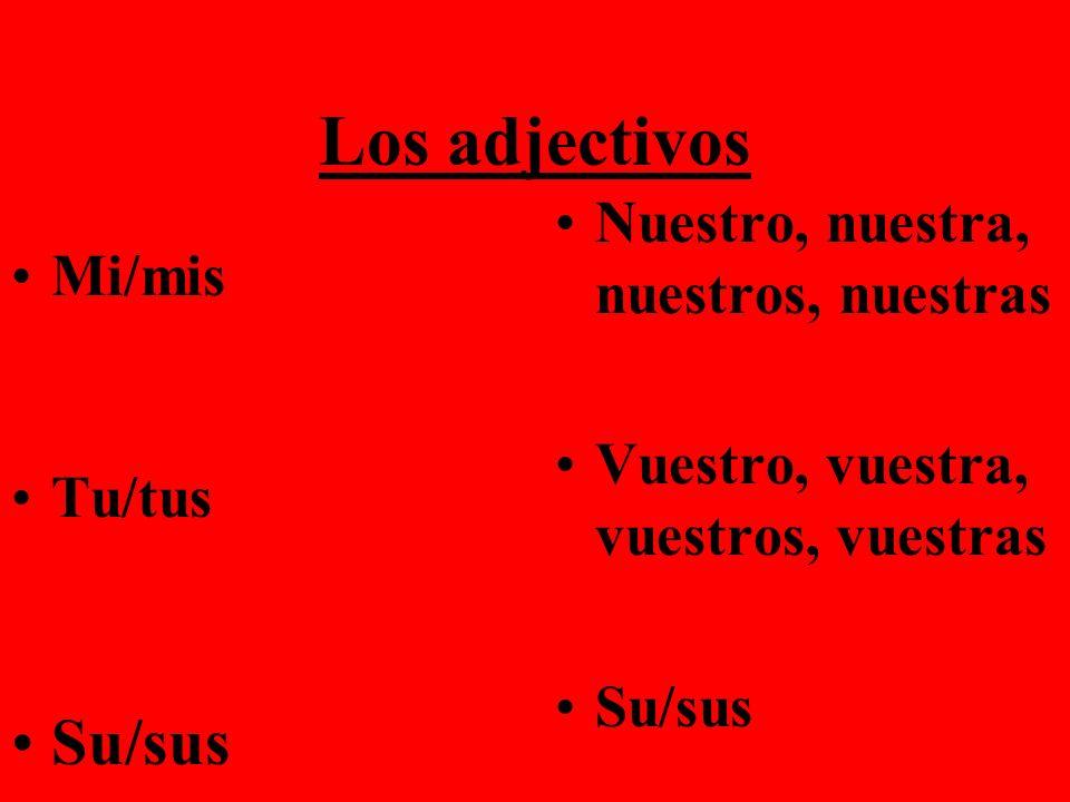 Los adjectivos Su/sus Nuestro, nuestra, nuestros, nuestras Mi/mis