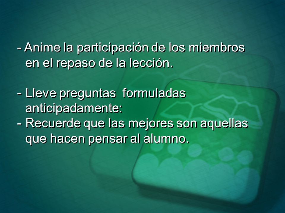 - Anime la participación de los miembros en el repaso de la lección.