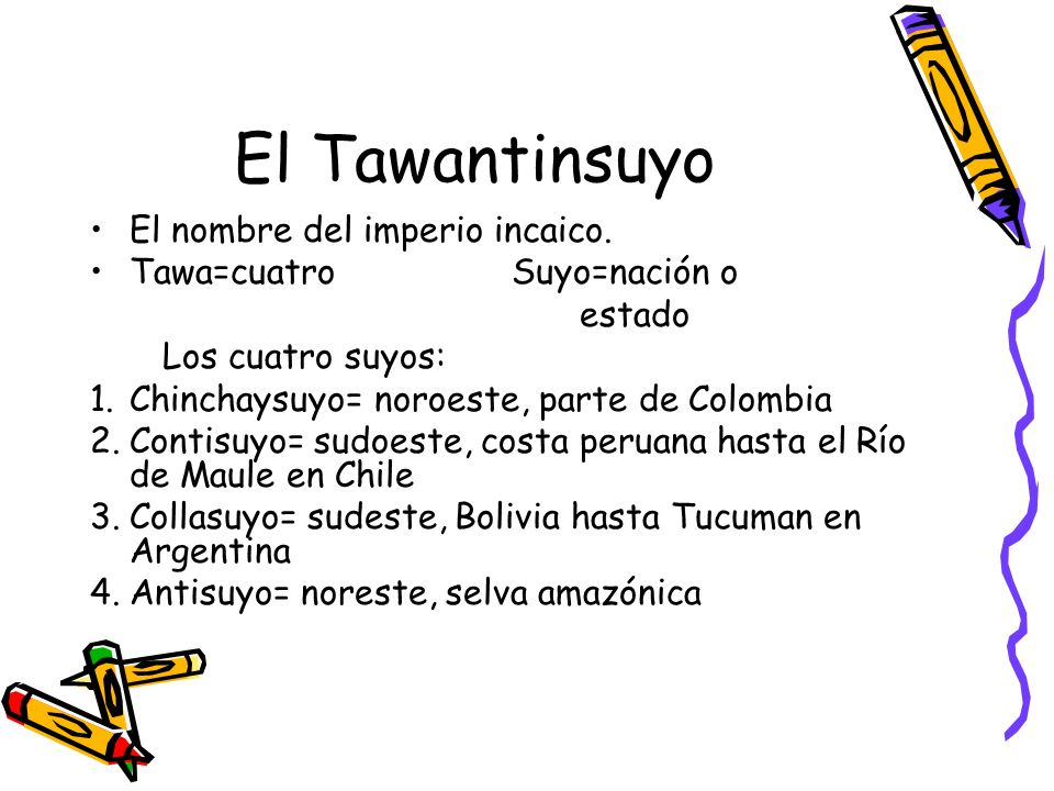 El Tawantinsuyo El nombre del imperio incaico.