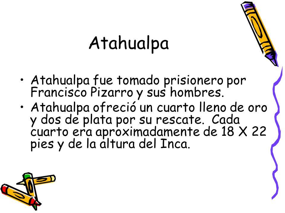 Atahualpa Atahualpa fue tomado prisionero por Francisco Pizarro y sus hombres.