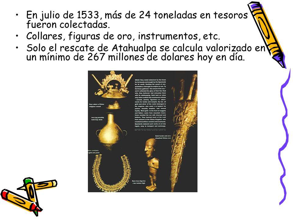 En julio de 1533, más de 24 toneladas en tesoros fueron colectadas.