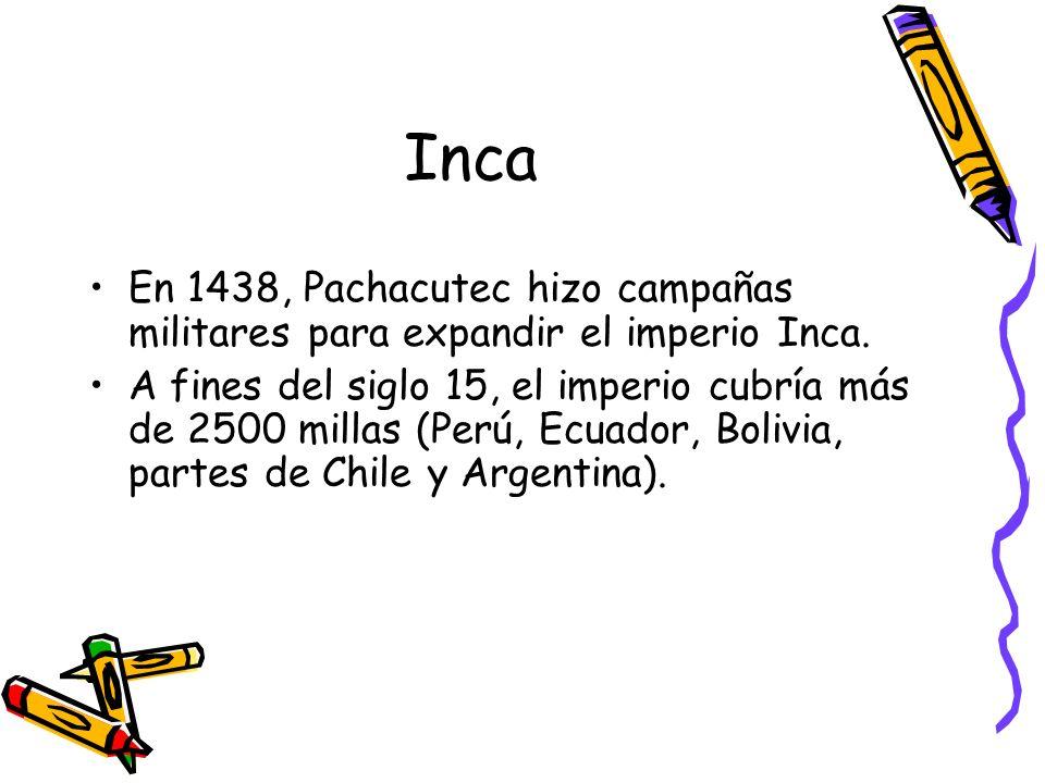 Inca En 1438, Pachacutec hizo campañas militares para expandir el imperio Inca.