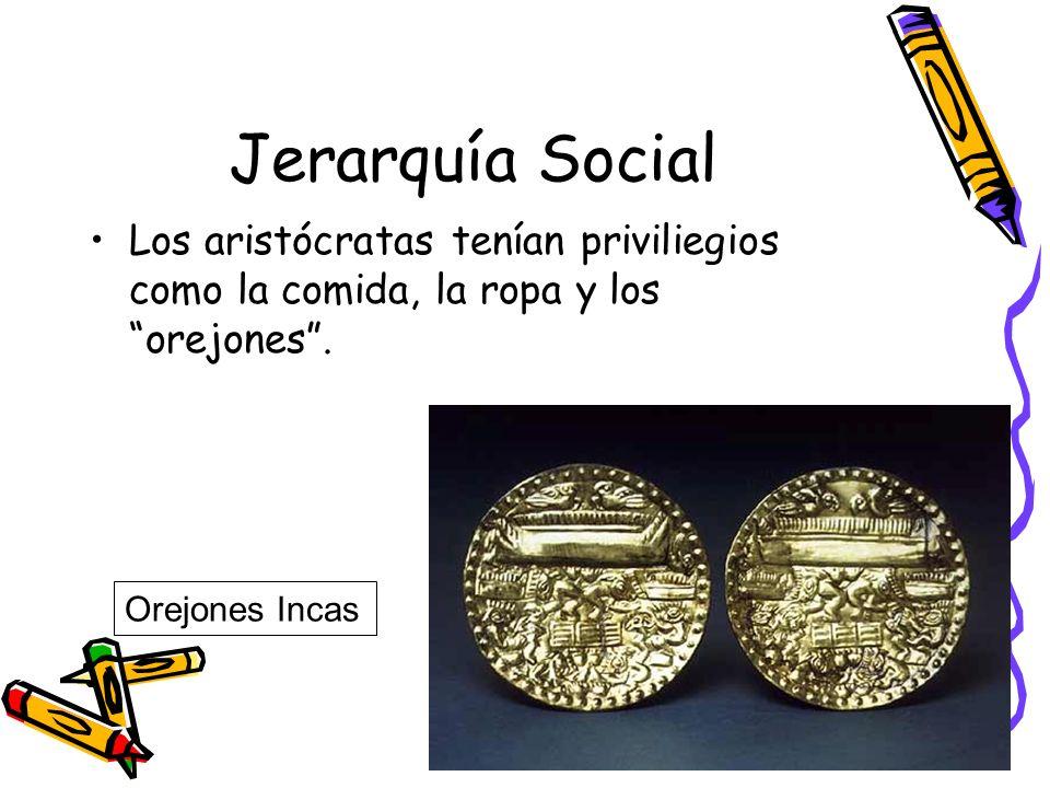 Jerarquía Social Los aristócratas tenían priviliegios como la comida, la ropa y los orejones .