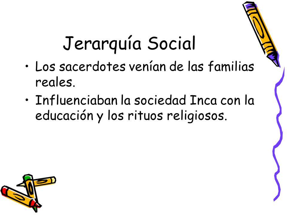 Jerarquía Social Los sacerdotes venían de las familias reales.