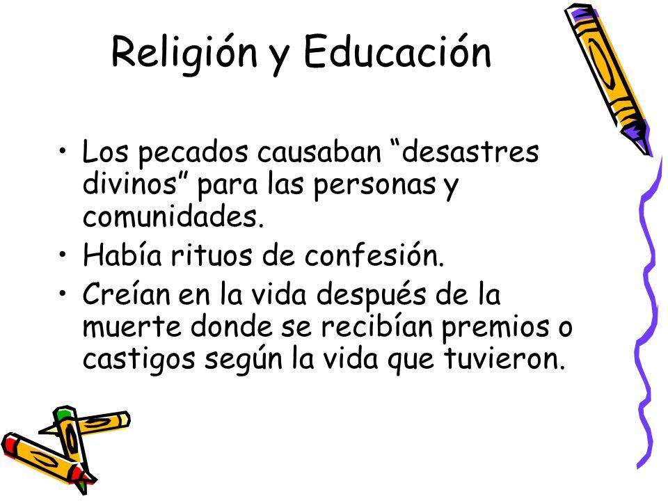 Religión y Educación Los pecados causaban desastres divinos para las personas y comunidades. Había rituos de confesión.