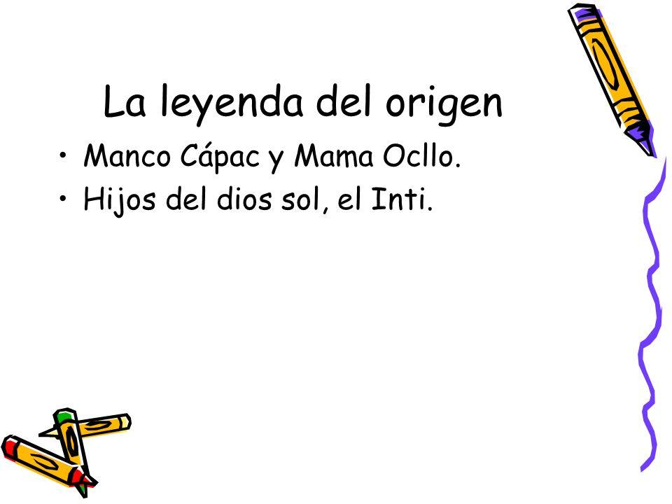 La leyenda del origen Manco Cápac y Mama Ocllo.