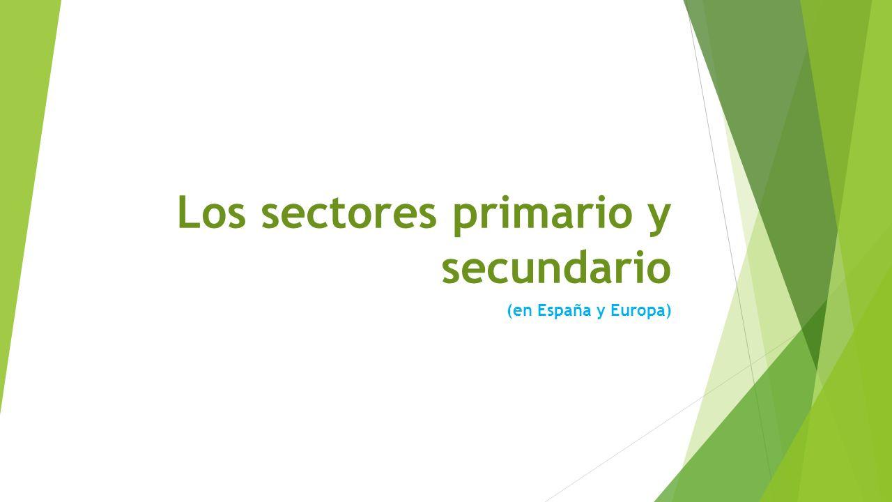Los sectores primario y secundario
