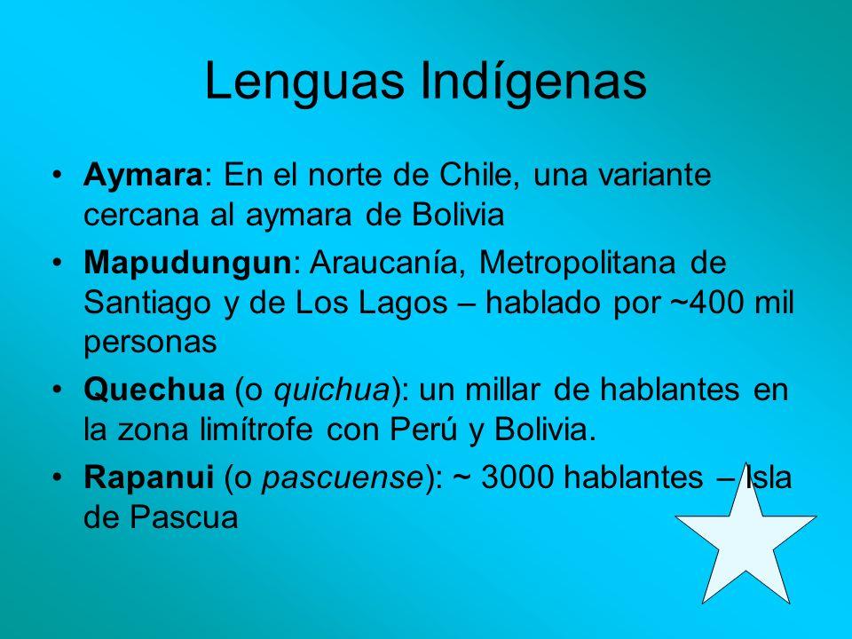 Lenguas Indígenas Aymara: En el norte de Chile, una variante cercana al aymara de Bolivia.