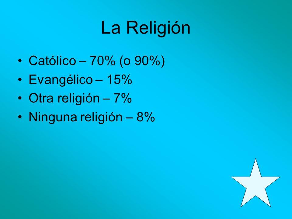 La Religión Católico – 70% (o 90%) Evangélico – 15% Otra religión – 7%