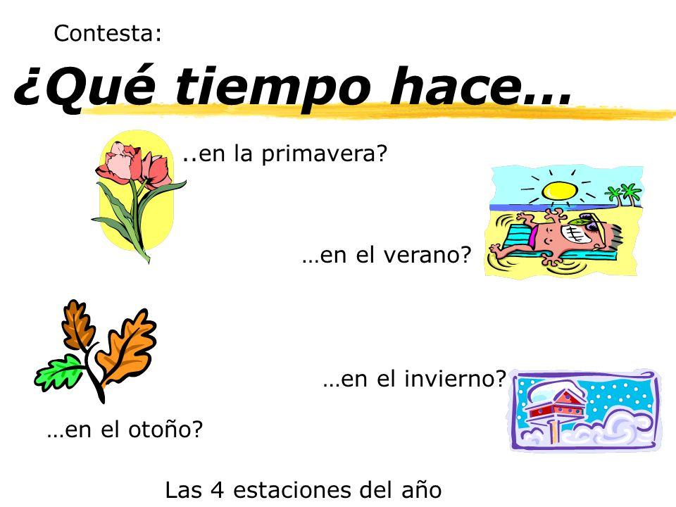 ¿Qué tiempo hace… Contesta: ..en la primavera …en el verano