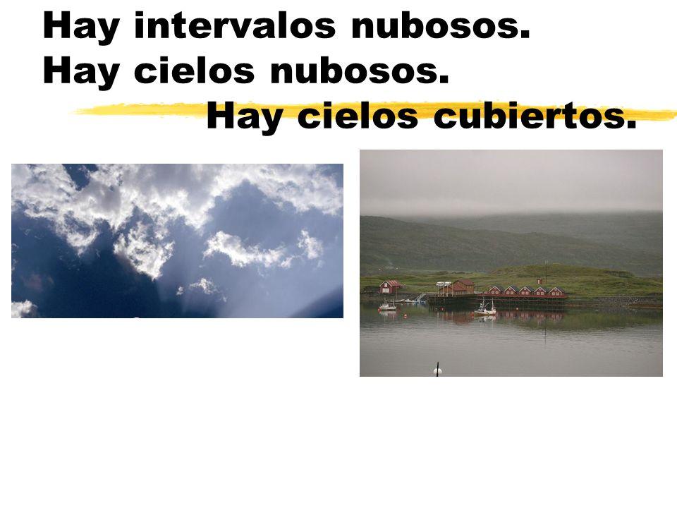 Hay intervalos nubosos. Hay cielos nubosos. Hay cielos cubiertos.