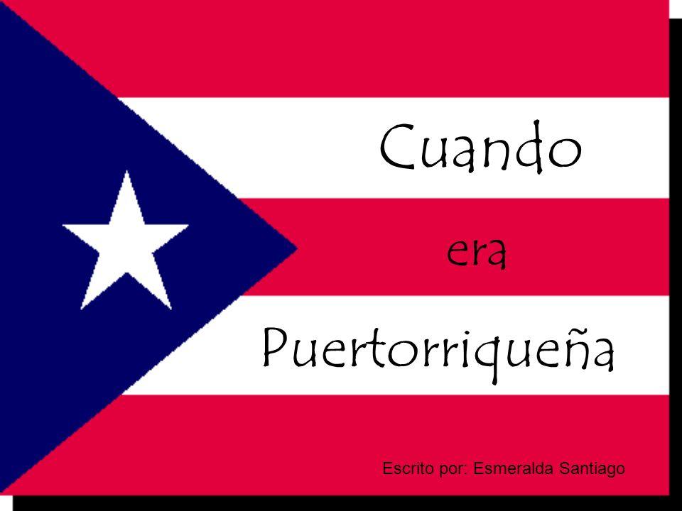 Cuando era Puertorriqueña Escrito por: Esmeralda Santiago