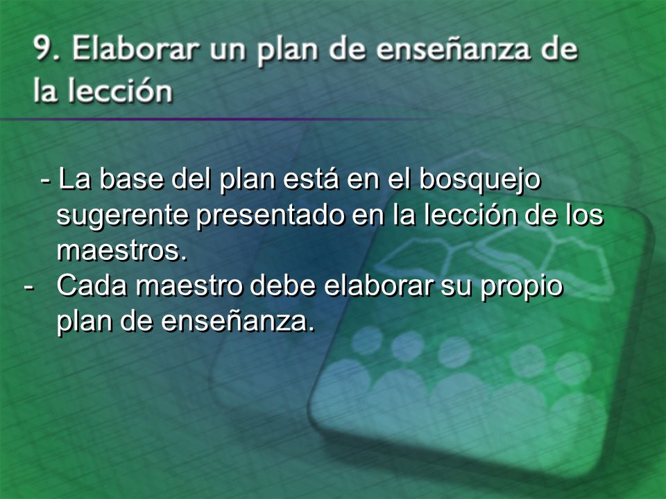 - La base del plan está en el bosquejo sugerente presentado en la lección de los maestros.