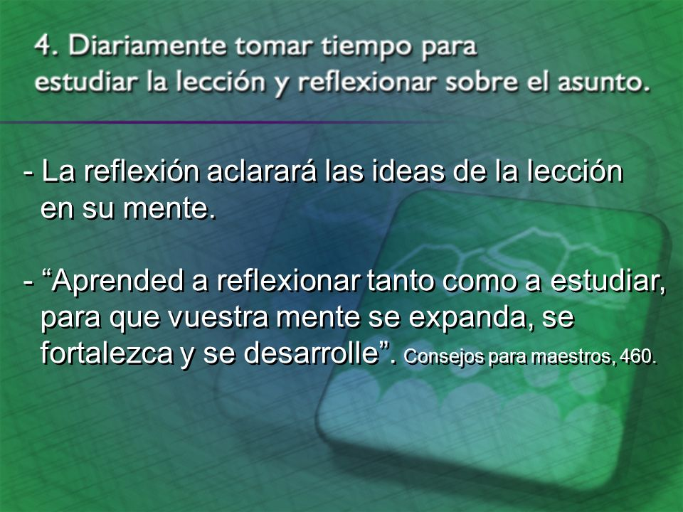 - La reflexión aclarará las ideas de la lección