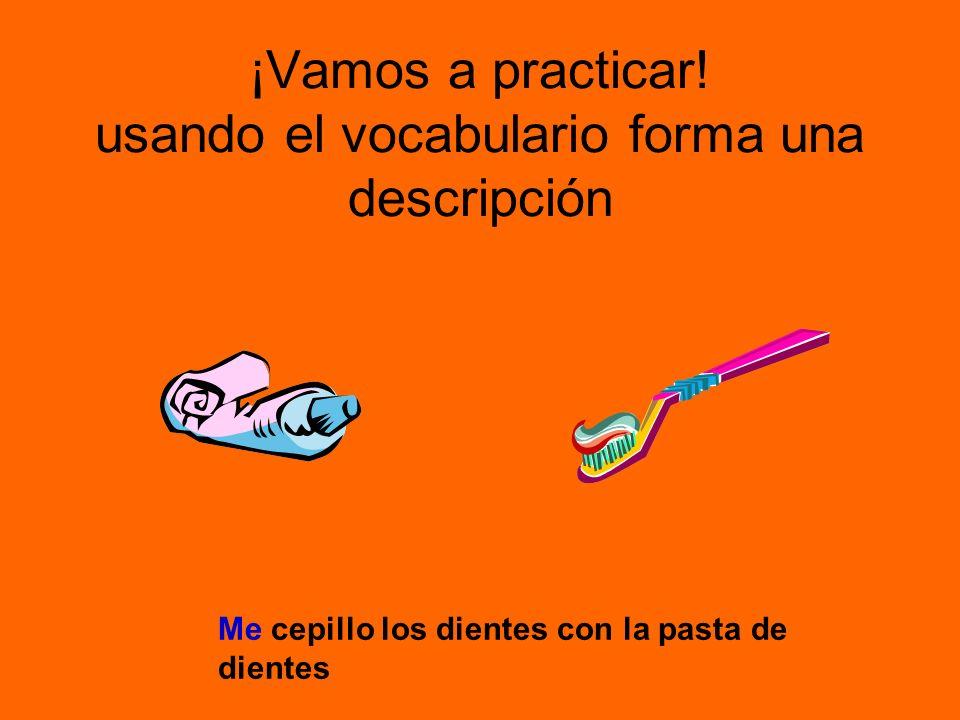 ¡Vamos a practicar! usando el vocabulario forma una descripción