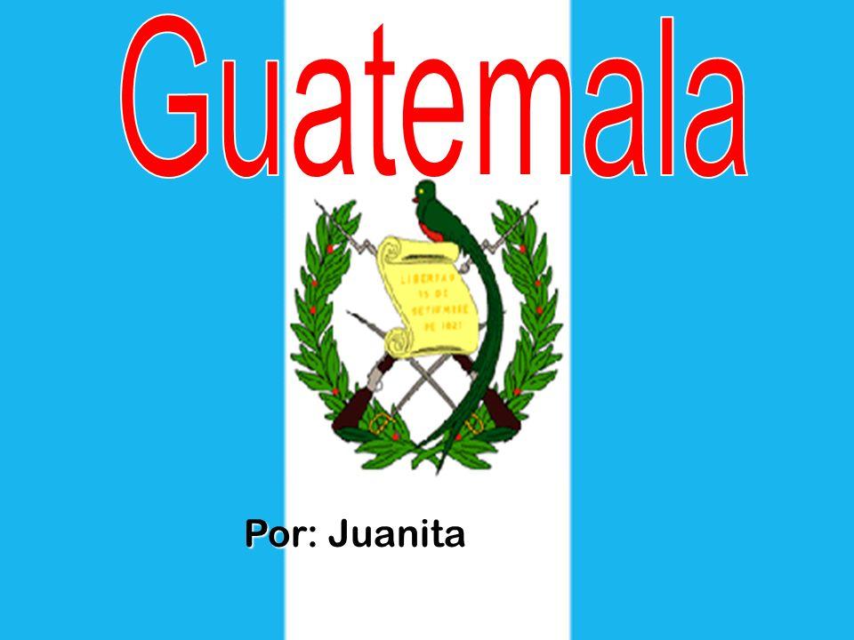 Guatemala Por: Juanita