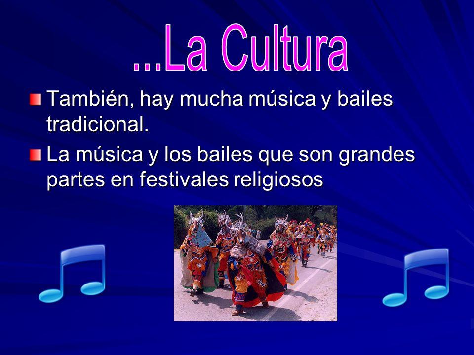 ...La Cultura También, hay mucha música y bailes tradicional.