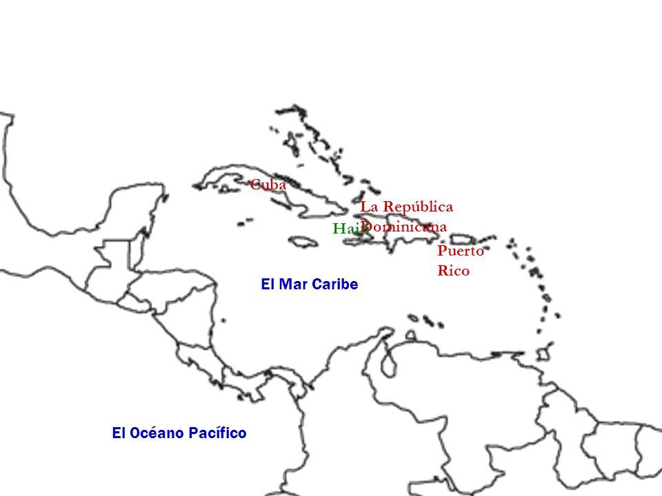 Cuba La República Dominicana Haiti Puerto Rico El Mar Caribe El Océano Pacífico