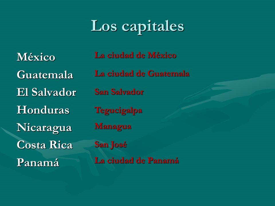 Los capitales México Guatemala El Salvador Honduras Nicaragua