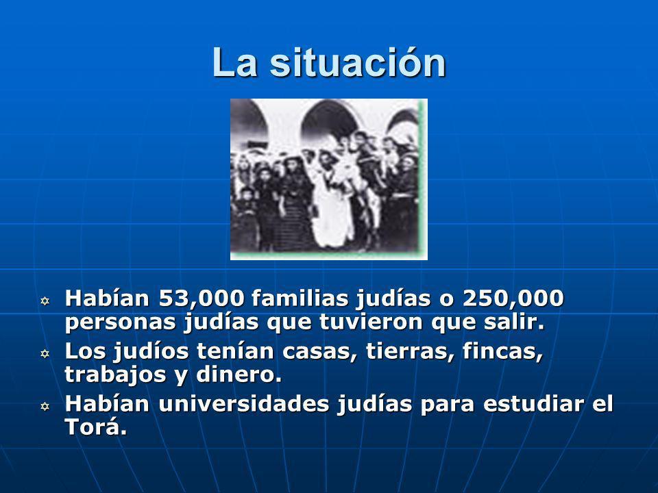 La situación Habían 53,000 familias judías o 250,000 personas judías que tuvieron que salir.
