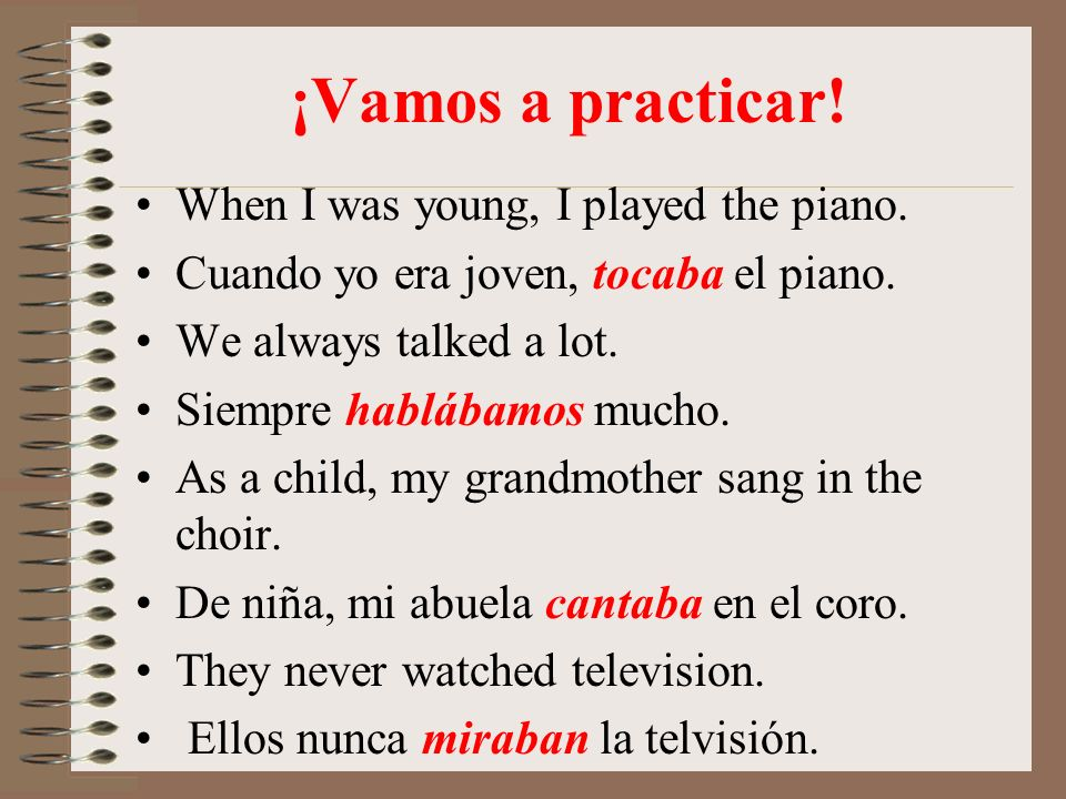 ¡Vamos a practicar! When I was young, I played the piano.