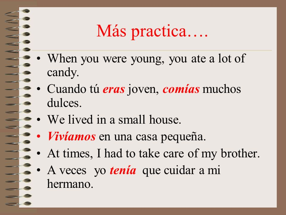 Más practica…. When you were young, you ate a lot of candy.