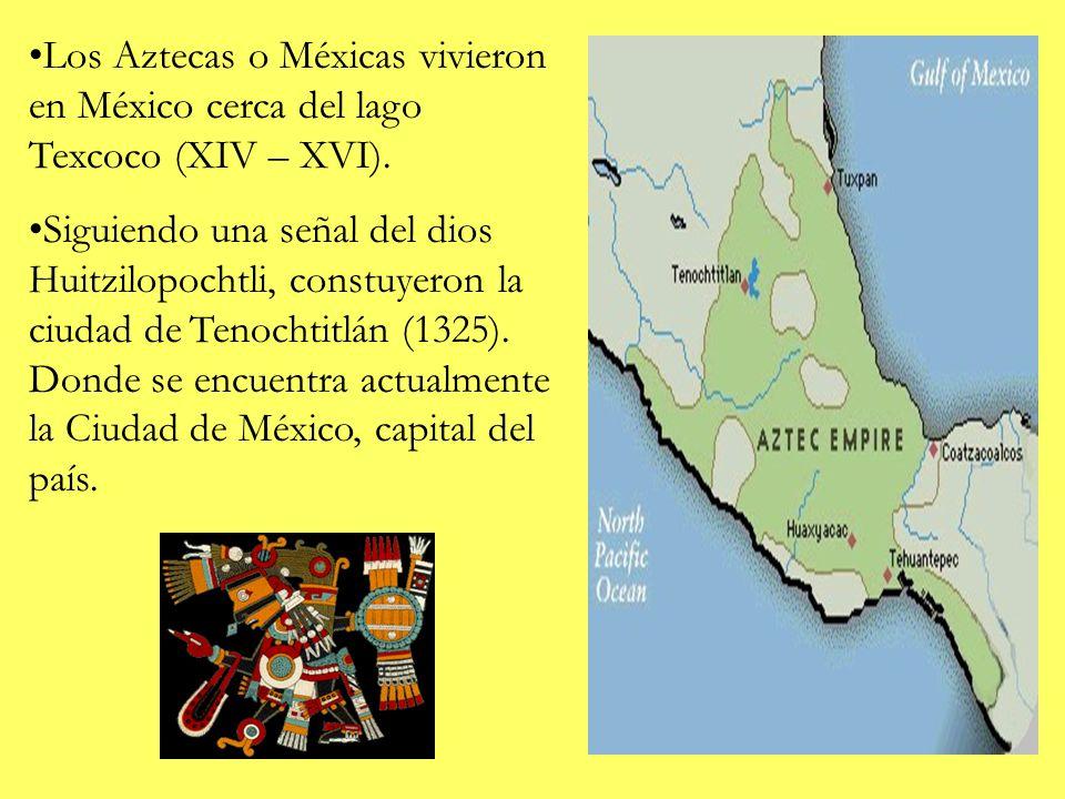 Los Aztecas o Méxicas vivieron en México cerca del lago Texcoco (XIV – XVI).