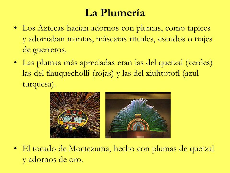 La PlumeríaLos Aztecas hacían adornos con plumas, como tapices y adornaban mantas, máscaras rituales, escudos o trajes de guerreros.